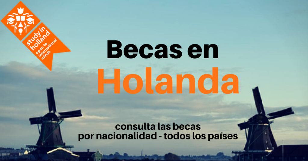 Becas en Holanda – consulta las becas disponibles por nacionalidad