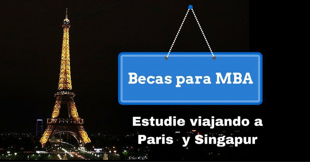 Becas para Destreza en Agencia de Empresas (MBA) viajando a Paris y Singapur