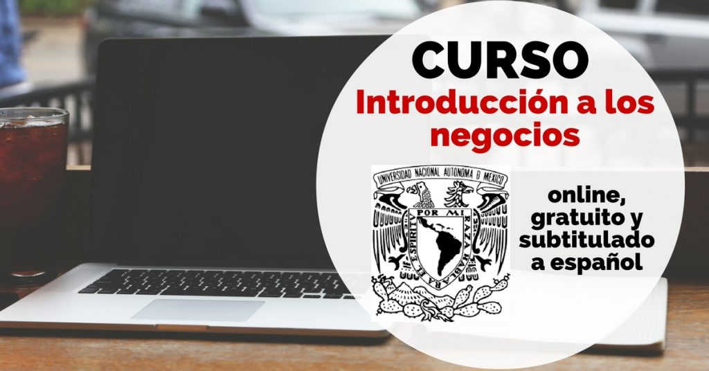 Curso online, subtitulado a castellano y de balde sobre preparación a los negocios de la UNAM