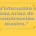 La educación como armamento