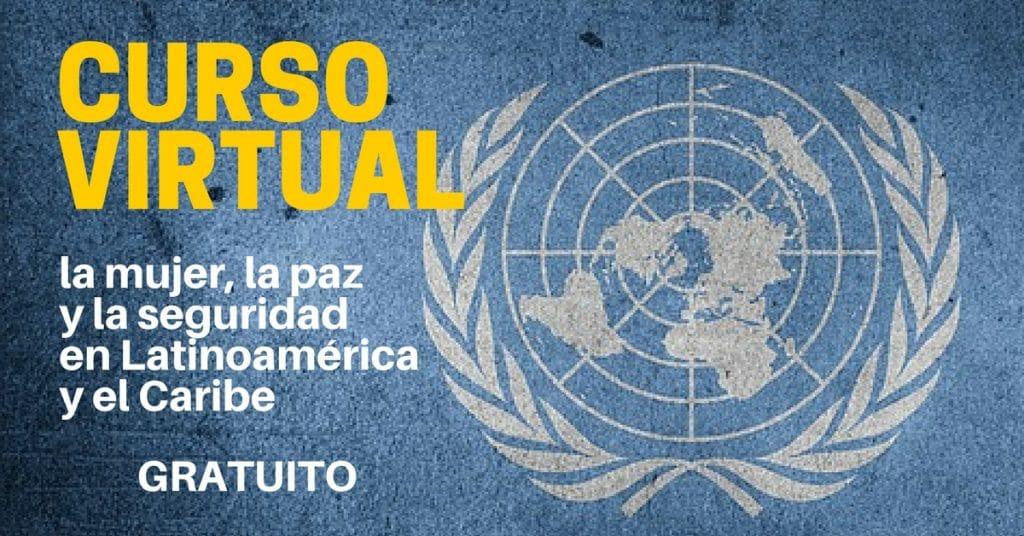 Curso posible y sin cargo de Naciones Unidas mujer, la paz y la seguridad en Latinoamérica y el Caribe