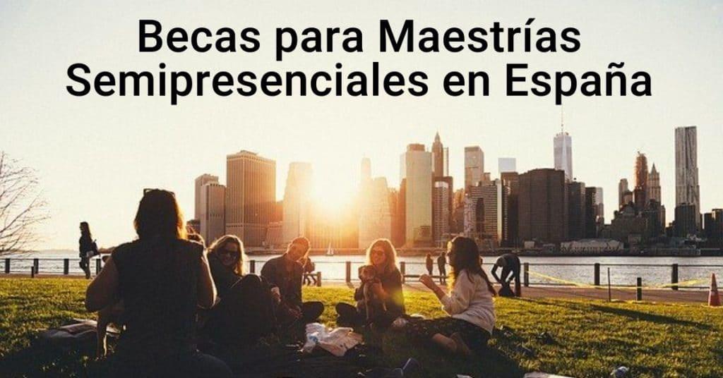 Becas para Maestrías Online y Semipresenciales en España