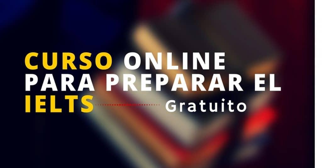 Curso online y tirado para preparar el examen de Inglés IELTS – ideal para los que buscan una BECA