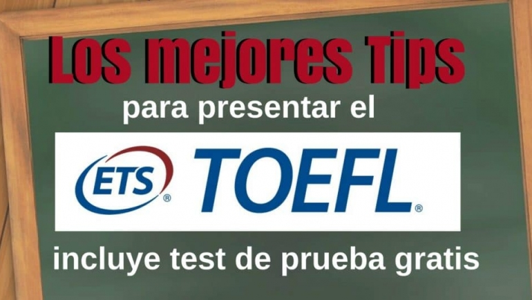 Los mejores tips para presentar el Toefl y pruebas gratuitas