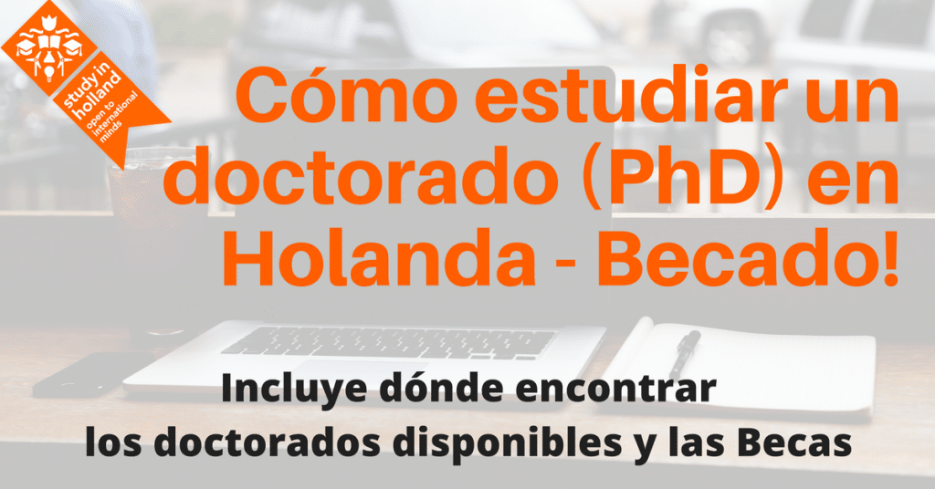 Pasos para estudiar un doctorado (PhD) en Holanda – con BECAS