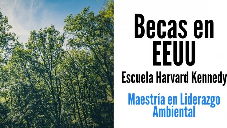 Becas en Estados Unidos para cursar maestría en liderazgo ambiental en Harvard